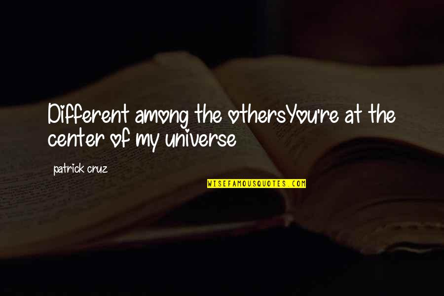 You're My Universe Quotes By Patrick Cruz: Different among the othersYou're at the center of