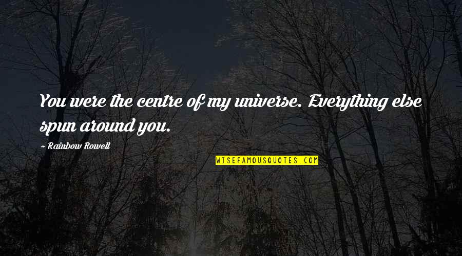 You're My Universe Quotes By Rainbow Rowell: You were the centre of my universe. Everything