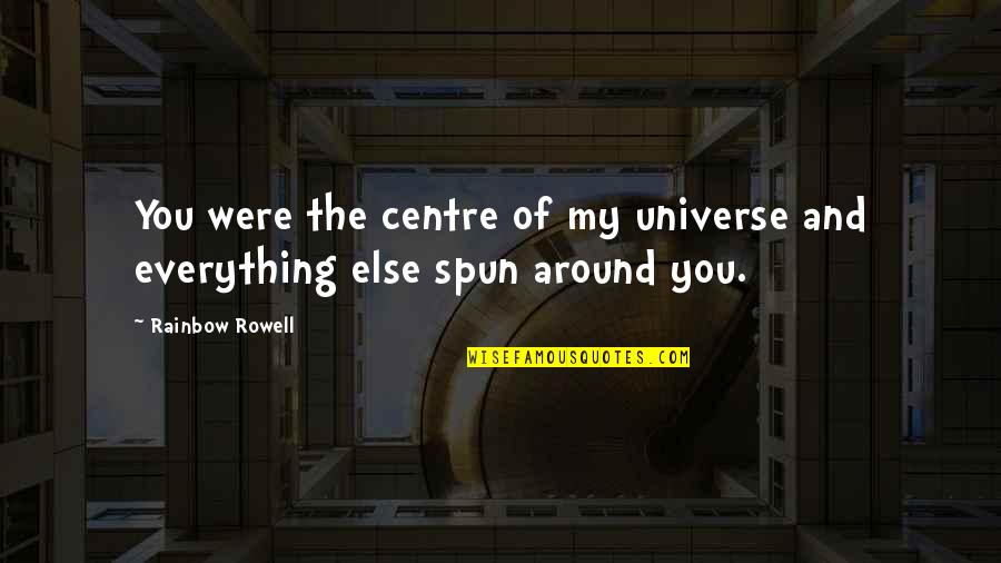 You're My Universe Quotes By Rainbow Rowell: You were the centre of my universe and