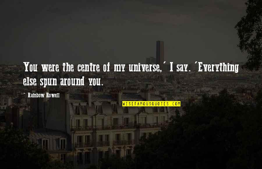 You're My Universe Quotes By Rainbow Rowell: You were the centre of my universe,' I
