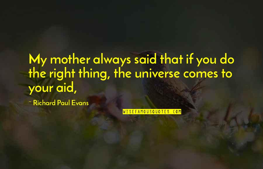 You're My Universe Quotes By Richard Paul Evans: My mother always said that if you do