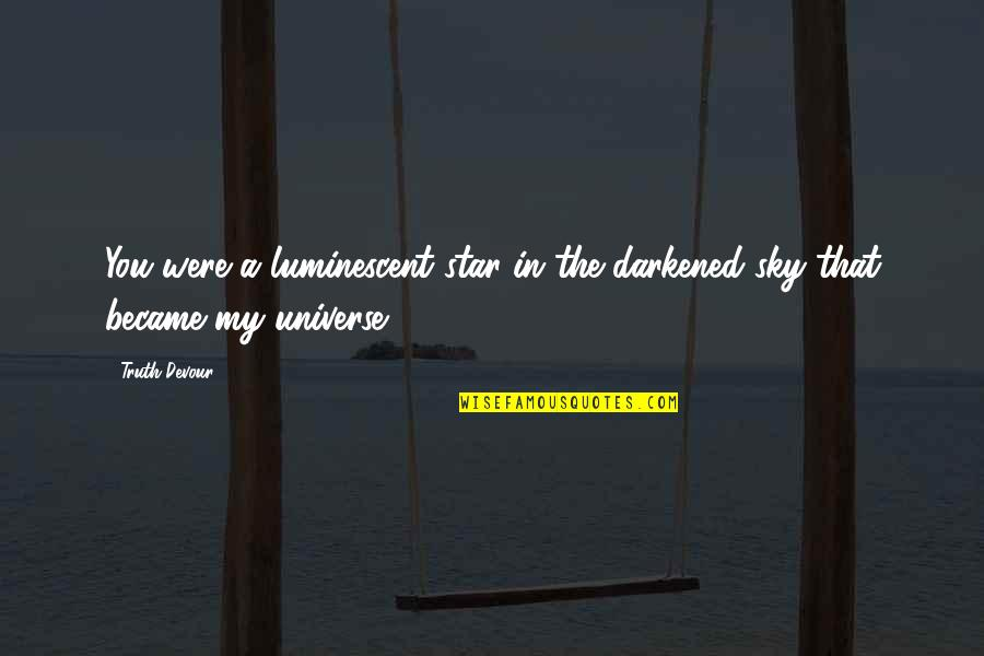You're My Universe Quotes By Truth Devour: You were a luminescent star in the darkened