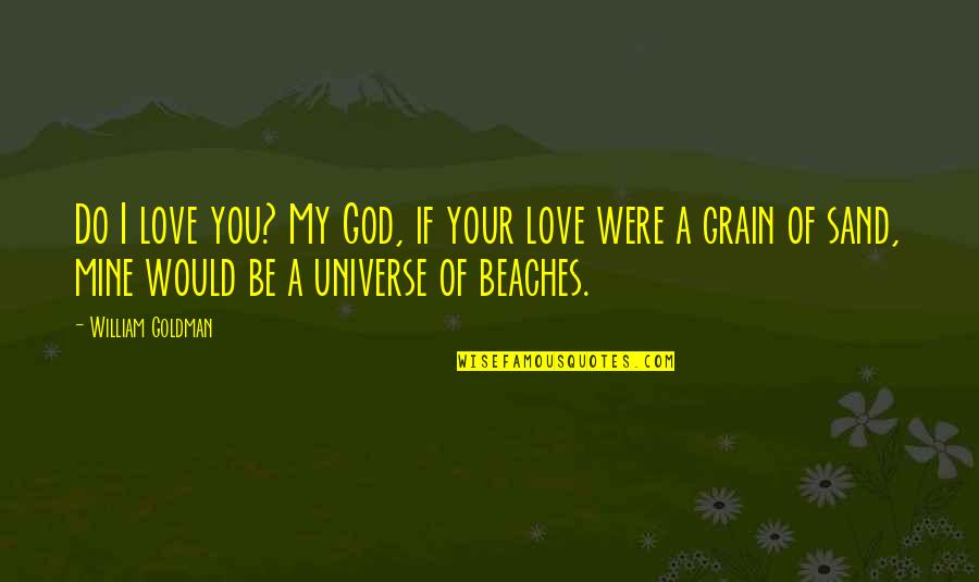 You're My Universe Quotes By William Goldman: Do I love you? My God, if your