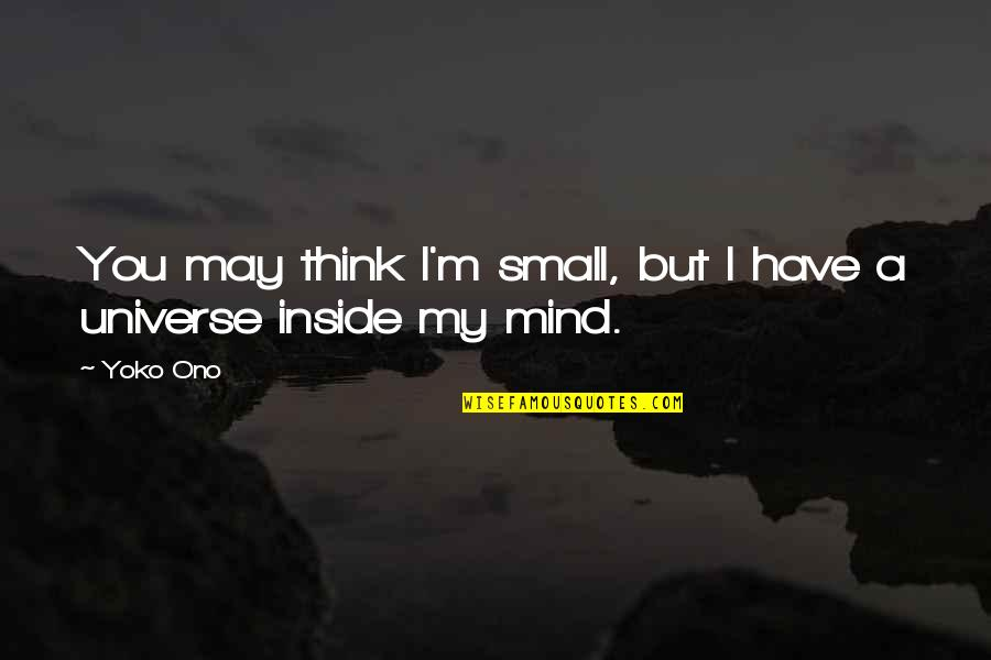 You're My Universe Quotes By Yoko Ono: You may think I'm small, but I have