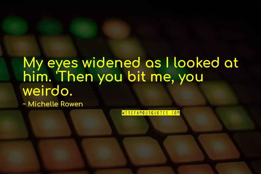 You're My Weirdo Quotes By Michelle Rowen: My eyes widened as I looked at him.