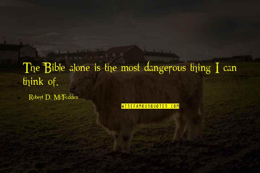 You're Not Alone Bible Quotes By Robert D. McFadden: The Bible alone is the most dangerous thing