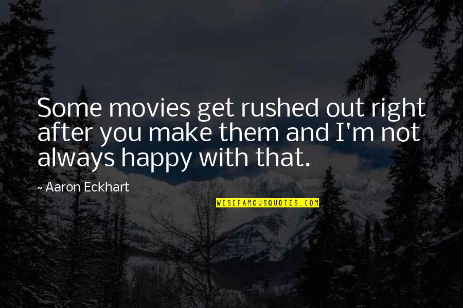 You're Not Always Right Quotes By Aaron Eckhart: Some movies get rushed out right after you