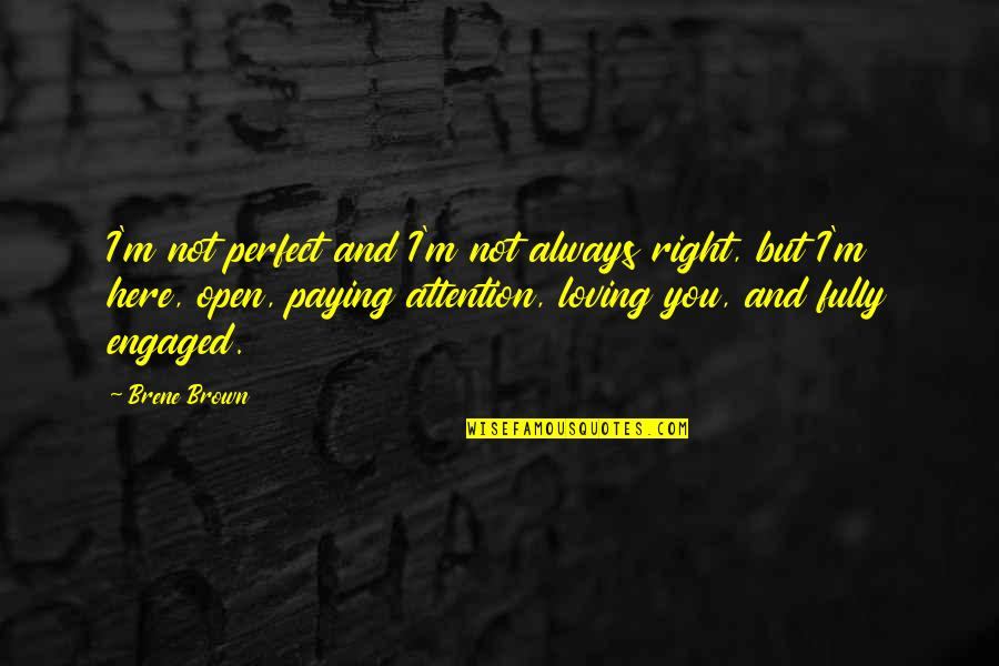 You're Not Always Right Quotes By Brene Brown: I'm not perfect and I'm not always right,
