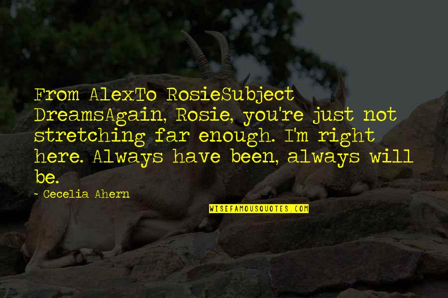 You're Not Always Right Quotes By Cecelia Ahern: From AlexTo RosieSubject DreamsAgain, Rosie, you're just not