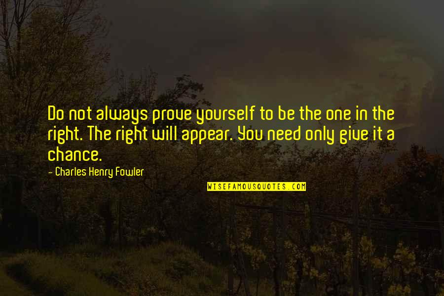 You're Not Always Right Quotes By Charles Henry Fowler: Do not always prove yourself to be the