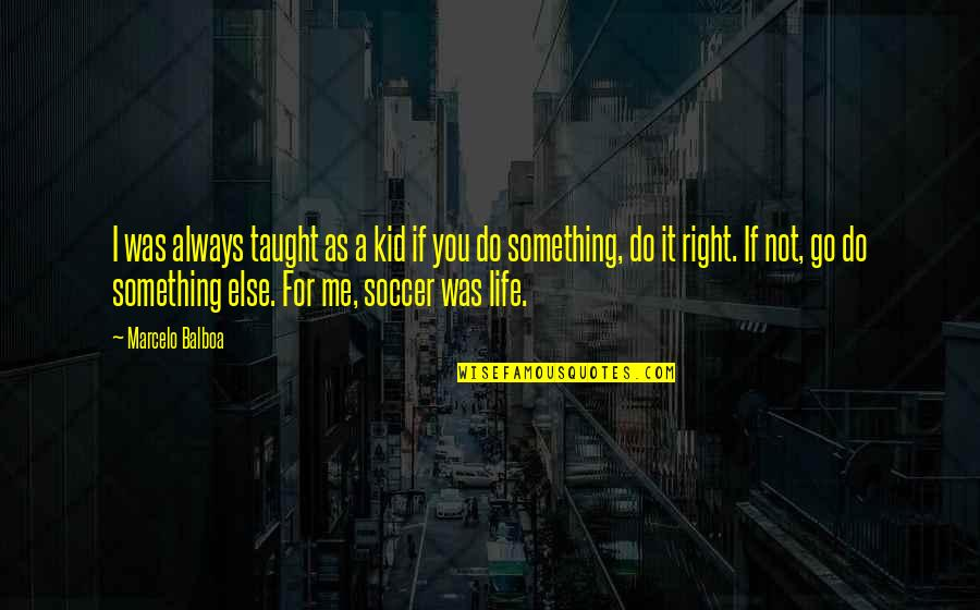You're Not Always Right Quotes By Marcelo Balboa: I was always taught as a kid if