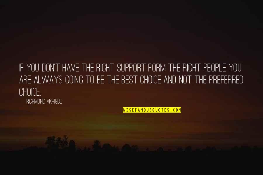 You're Not Always Right Quotes By Richmond Akhigbe: If you don't have the right support form