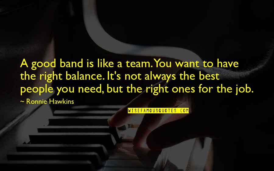You're Not Always Right Quotes By Ronnie Hawkins: A good band is like a team. You
