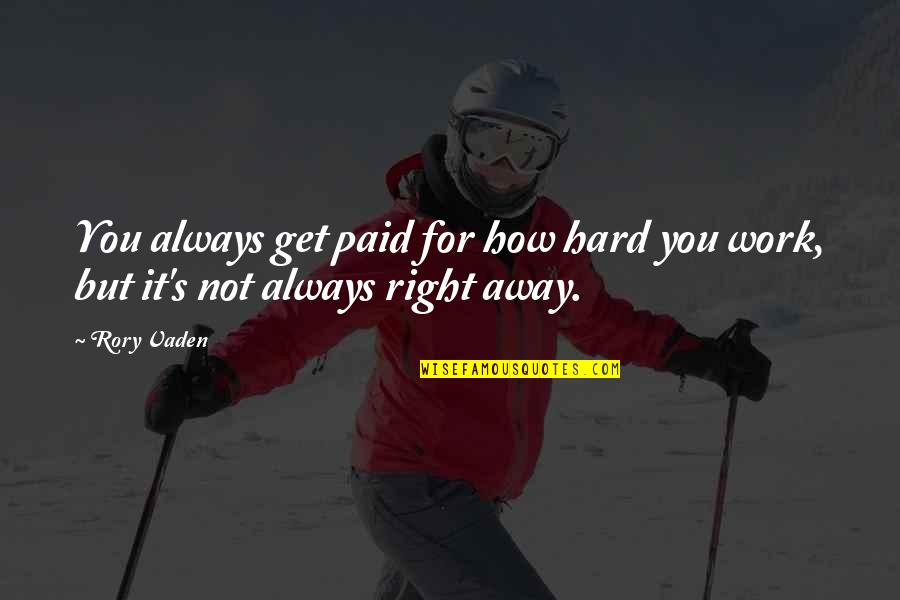 You're Not Always Right Quotes By Rory Vaden: You always get paid for how hard you