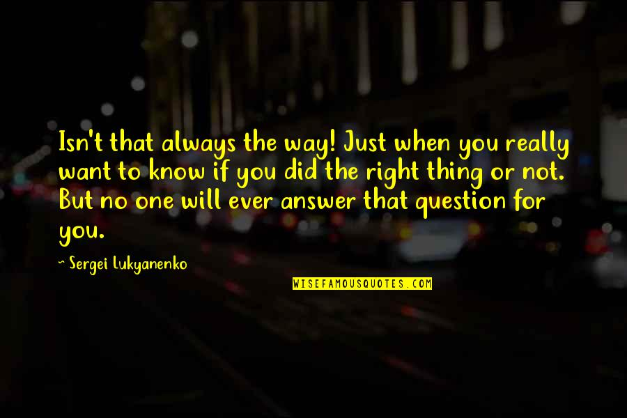 You're Not Always Right Quotes By Sergei Lukyanenko: Isn't that always the way! Just when you