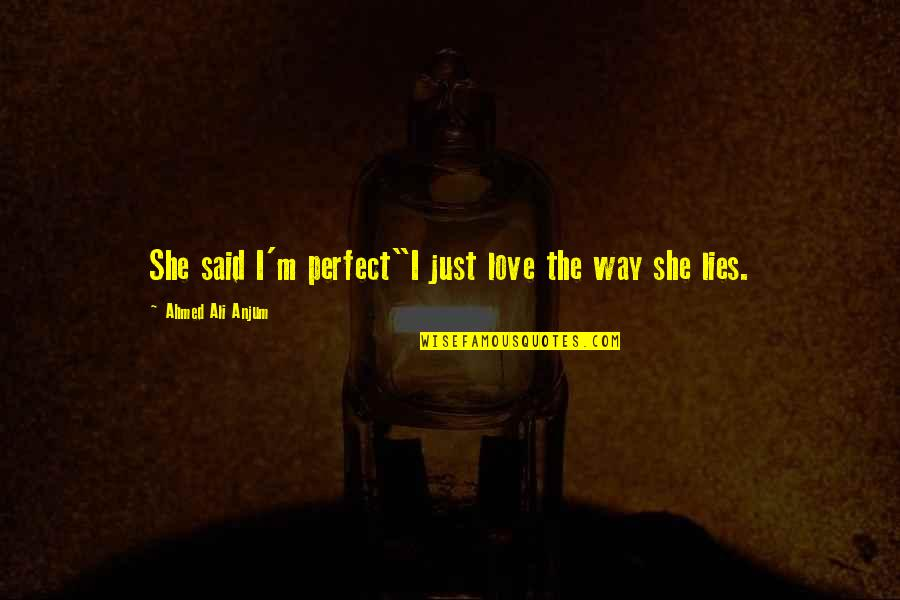 """You're Not Perfect But I Love You Quotes By Ahmed Ali Anjum: She said I'm perfect""""I just love the way"""