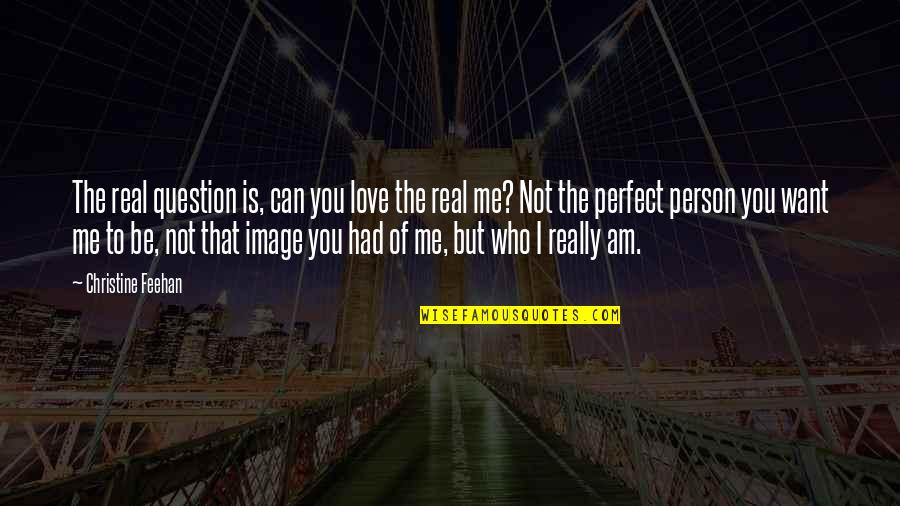 You're Not Perfect But I Love You Quotes By Christine Feehan: The real question is, can you love the