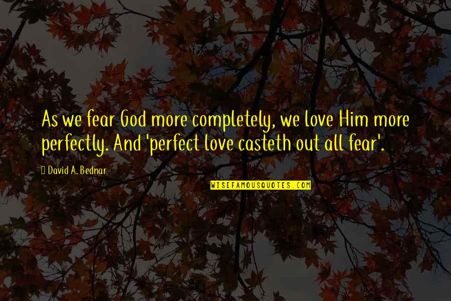 You're Not Perfect But I Love You Quotes By David A. Bednar: As we fear God more completely, we love