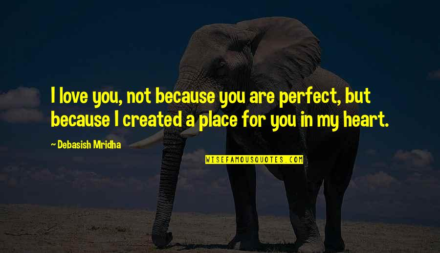 You're Not Perfect But I Love You Quotes By Debasish Mridha: I love you, not because you are perfect,
