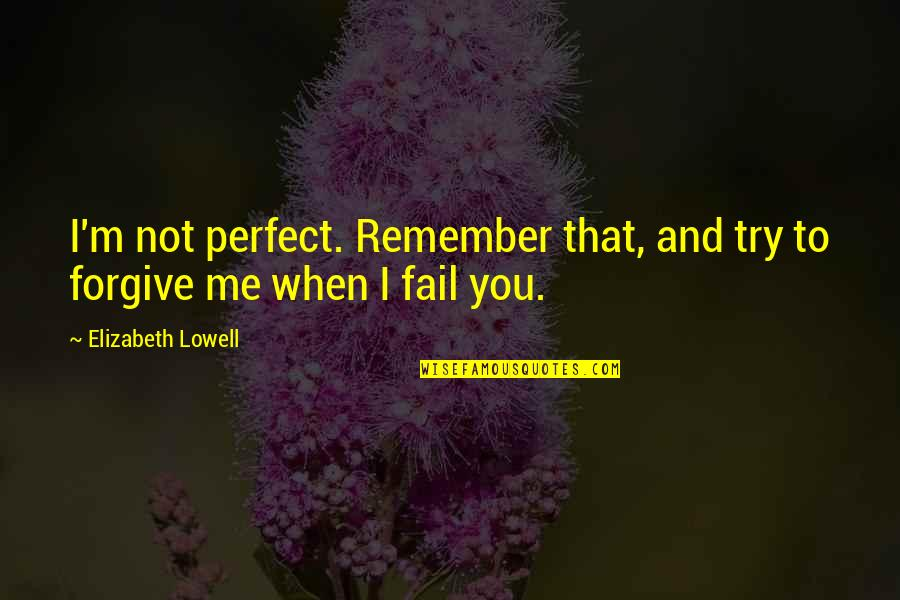 You're Not Perfect But I Love You Quotes By Elizabeth Lowell: I'm not perfect. Remember that, and try to