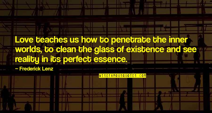 You're Not Perfect But I Love You Quotes By Frederick Lenz: Love teaches us how to penetrate the inner