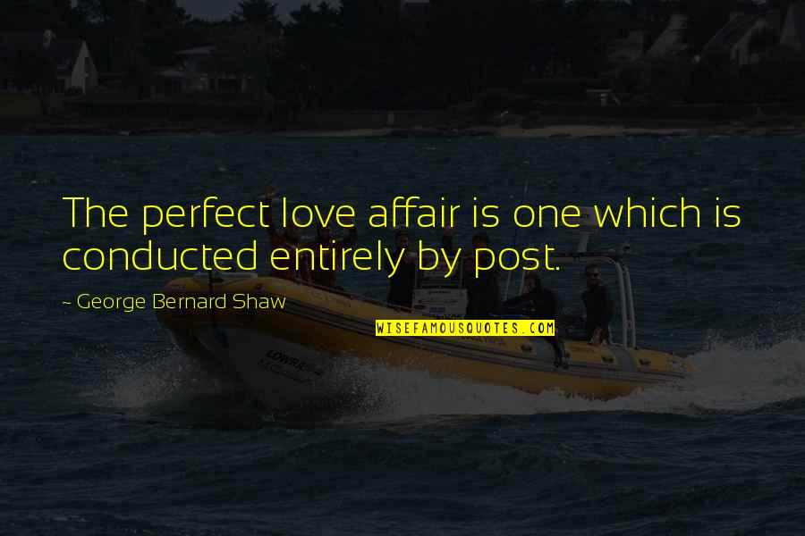 You're Not Perfect But I Love You Quotes By George Bernard Shaw: The perfect love affair is one which is