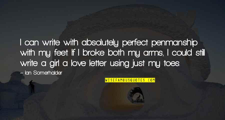 You're Not Perfect But I Love You Quotes By Ian Somerhalder: I can write with absolutely perfect penmanship with