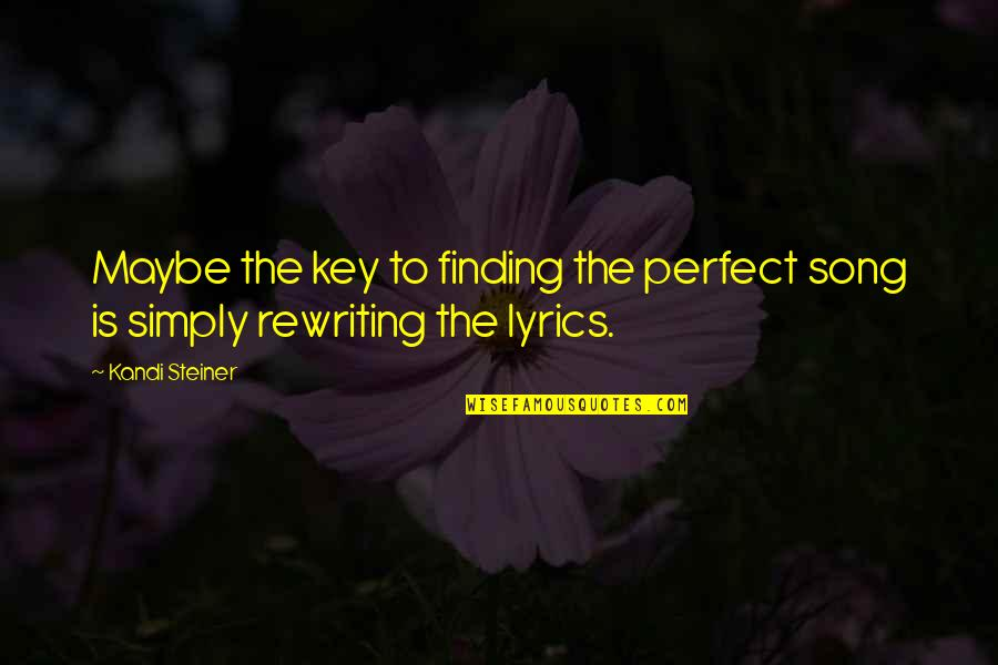 You're Not Perfect But I Love You Quotes By Kandi Steiner: Maybe the key to finding the perfect song
