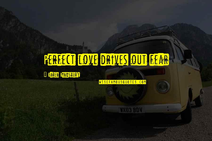 You're Not Perfect But I Love You Quotes By Karen Kingsbury: Perfect love drives out fear