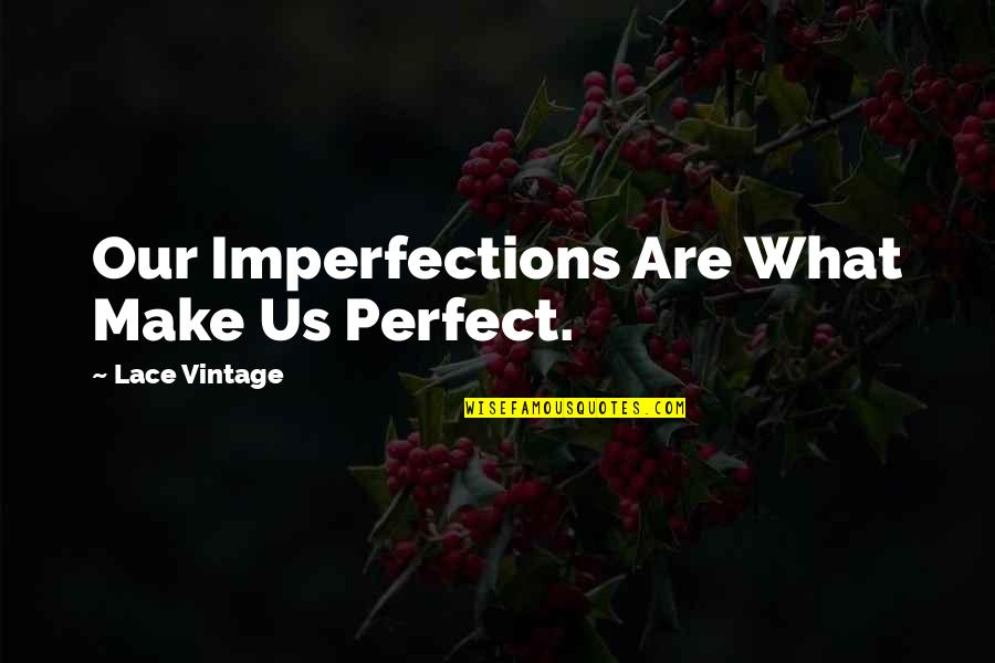 You're Not Perfect But I Love You Quotes By Lace Vintage: Our Imperfections Are What Make Us Perfect.