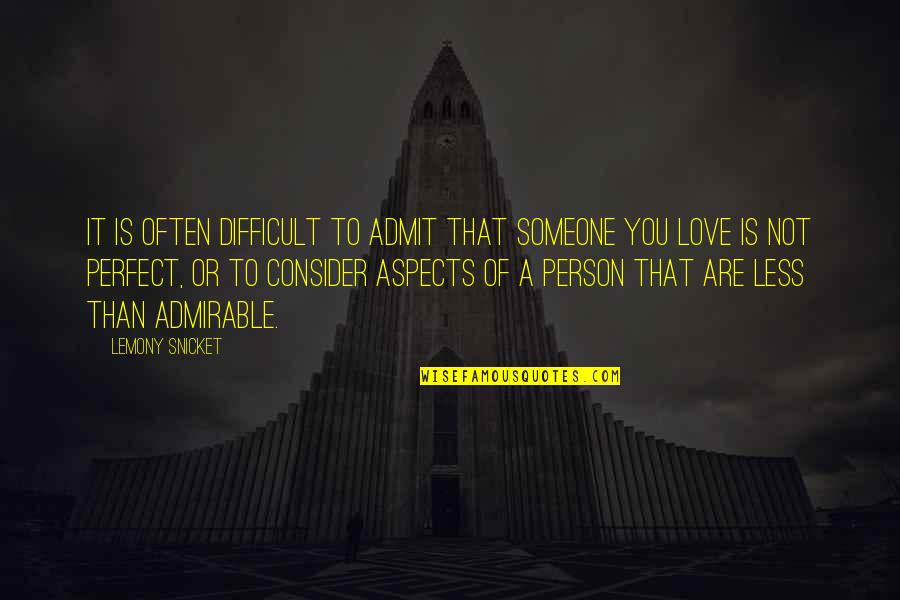 You're Not Perfect But I Love You Quotes By Lemony Snicket: It is often difficult to admit that someone
