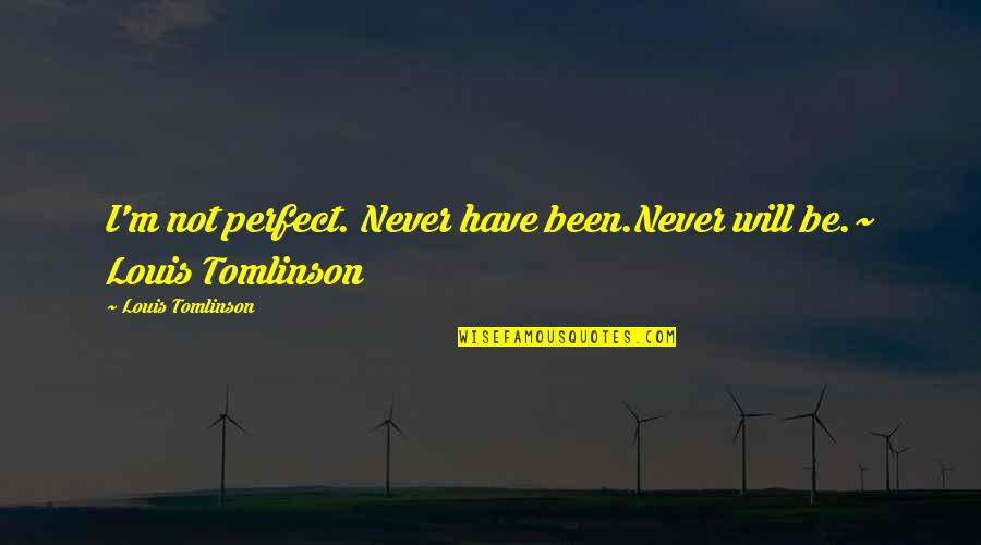 You're Not Perfect But I Love You Quotes By Louis Tomlinson: I'm not perfect. Never have been.Never will be.~