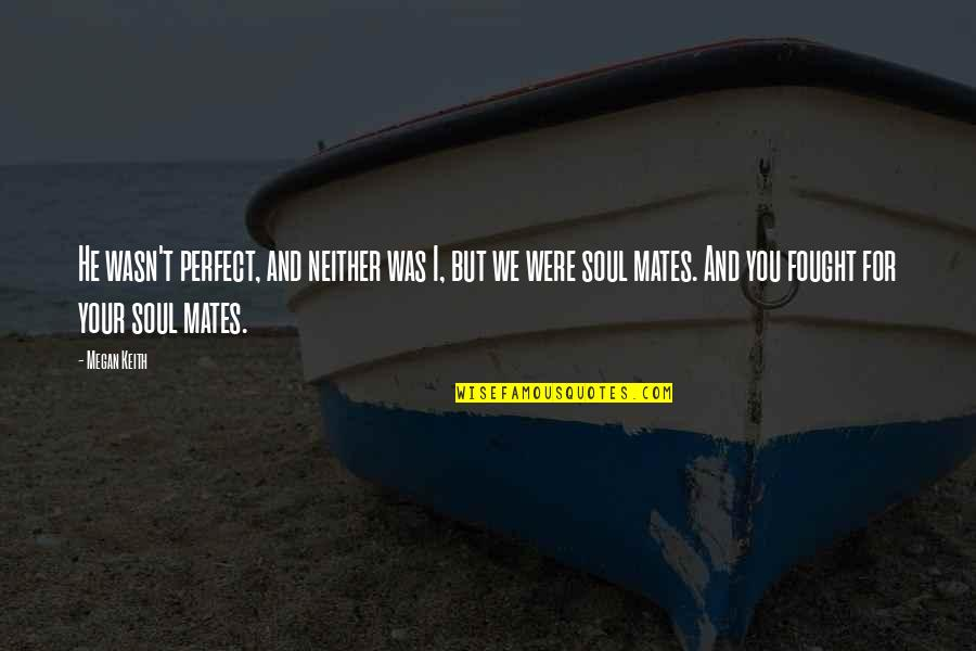 You're Not Perfect But I Love You Quotes By Megan Keith: He wasn't perfect, and neither was I, but