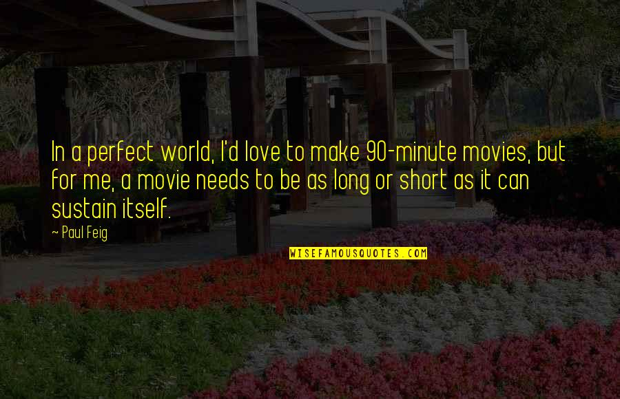You're Not Perfect But I Love You Quotes By Paul Feig: In a perfect world, I'd love to make