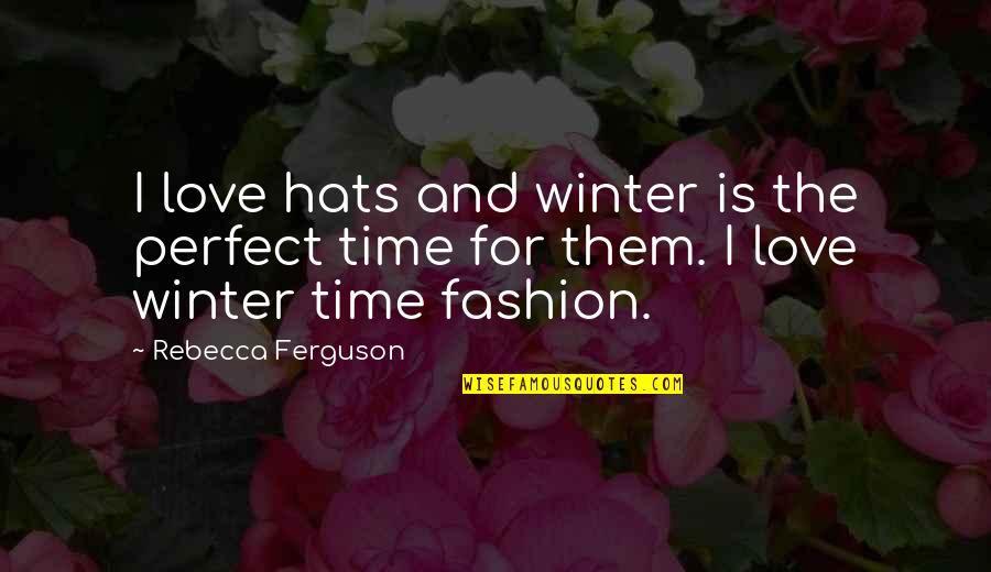 You're Not Perfect But I Love You Quotes By Rebecca Ferguson: I love hats and winter is the perfect