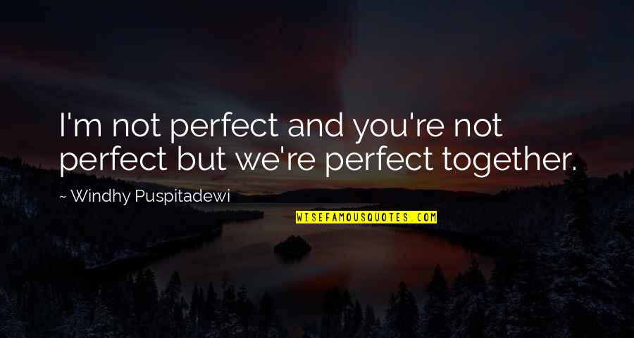 You're Not Perfect But I Love You Quotes By Windhy Puspitadewi: I'm not perfect and you're not perfect but