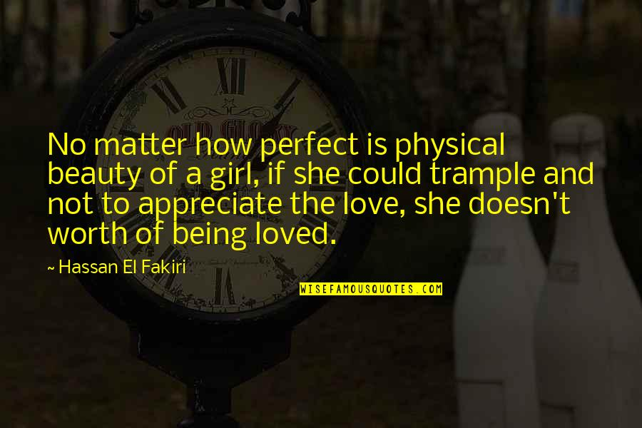 You're Not Perfect But You're Worth It Quotes By Hassan El Fakiri: No matter how perfect is physical beauty of