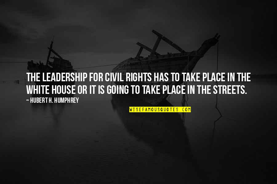 You're Not Perfect But You're Worth It Quotes By Hubert H. Humphrey: The leadership for civil rights has to take