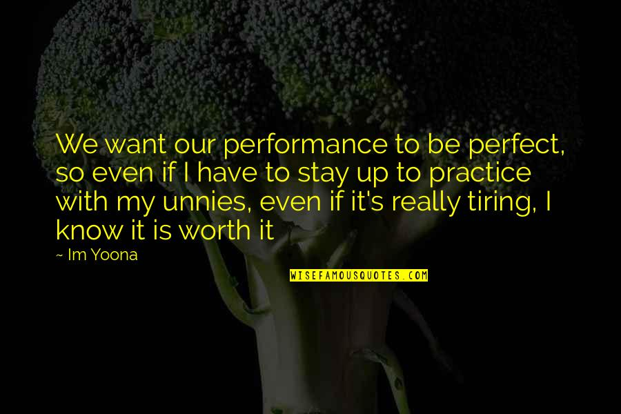 You're Not Perfect But You're Worth It Quotes By Im Yoona: We want our performance to be perfect, so