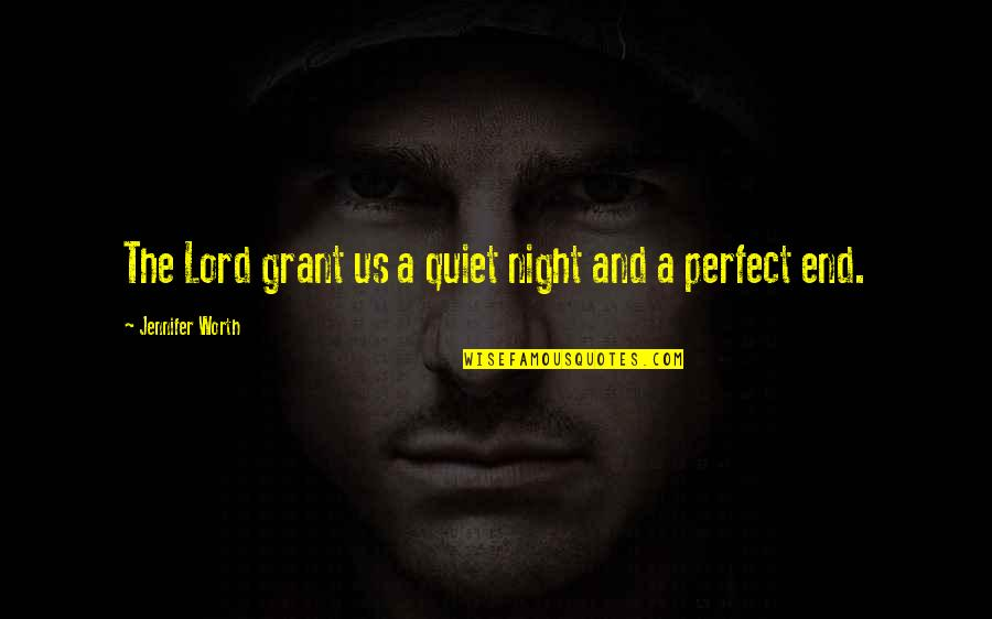 You're Not Perfect But You're Worth It Quotes By Jennifer Worth: The Lord grant us a quiet night and