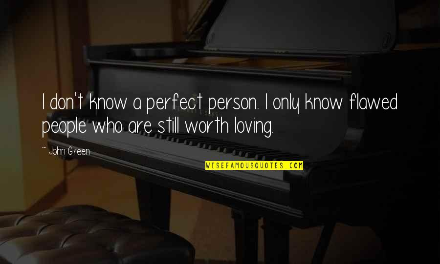 You're Not Perfect But You're Worth It Quotes By John Green: I don't know a perfect person. I only