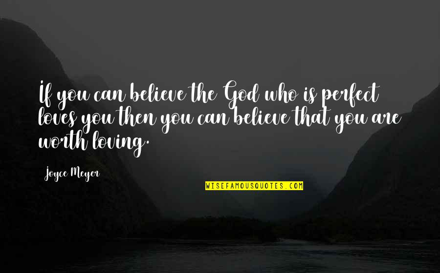 You're Not Perfect But You're Worth It Quotes By Joyce Meyer: If you can believe the God who is
