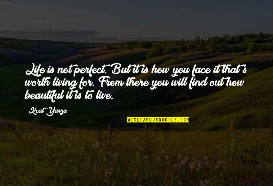 You're Not Perfect But You're Worth It Quotes By Kcat Yarza: Life is not perfect. But it is how