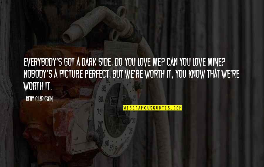 You're Not Perfect But You're Worth It Quotes By Kelly Clarkson: Everybody's got a dark side. Do you love