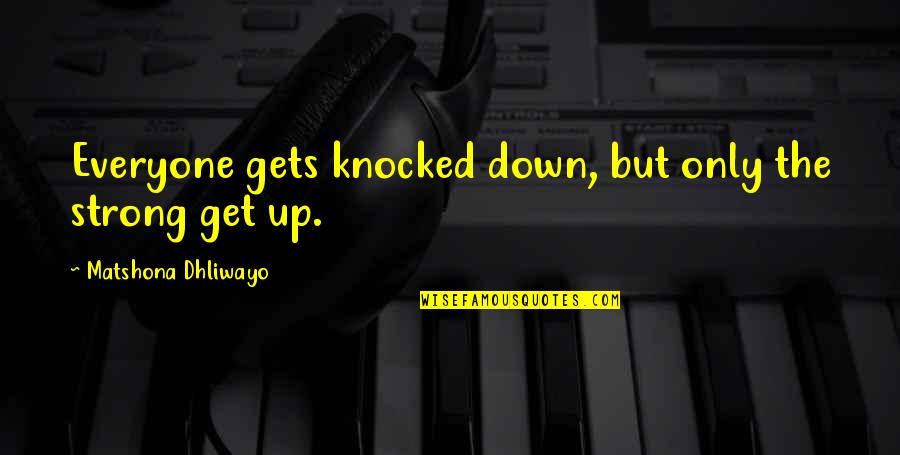 You're Not Perfect But You're Worth It Quotes By Matshona Dhliwayo: Everyone gets knocked down, but only the strong