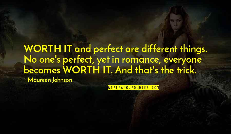 You're Not Perfect But You're Worth It Quotes By Maureen Johnson: WORTH IT and perfect are different things. No