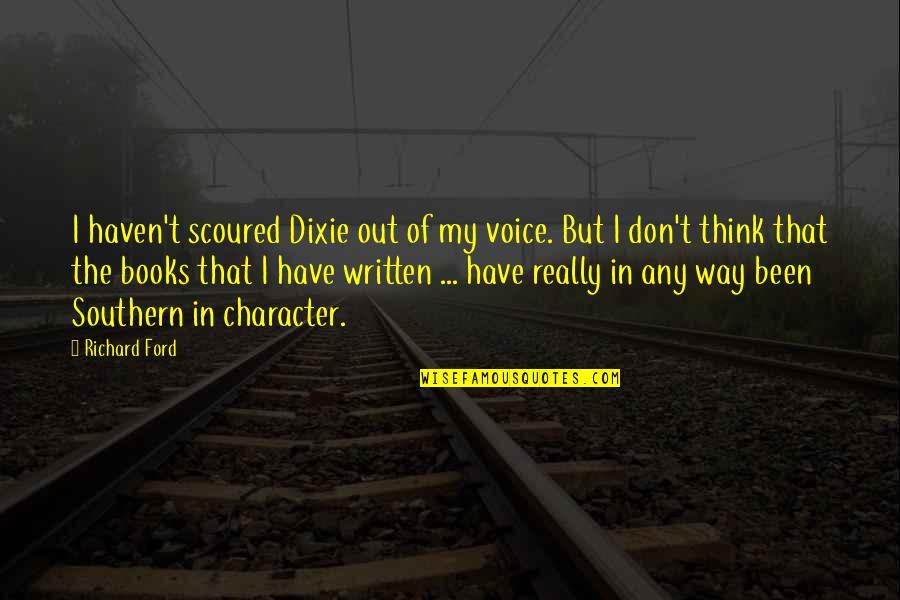 You're Not Perfect But You're Worth It Quotes By Richard Ford: I haven't scoured Dixie out of my voice.