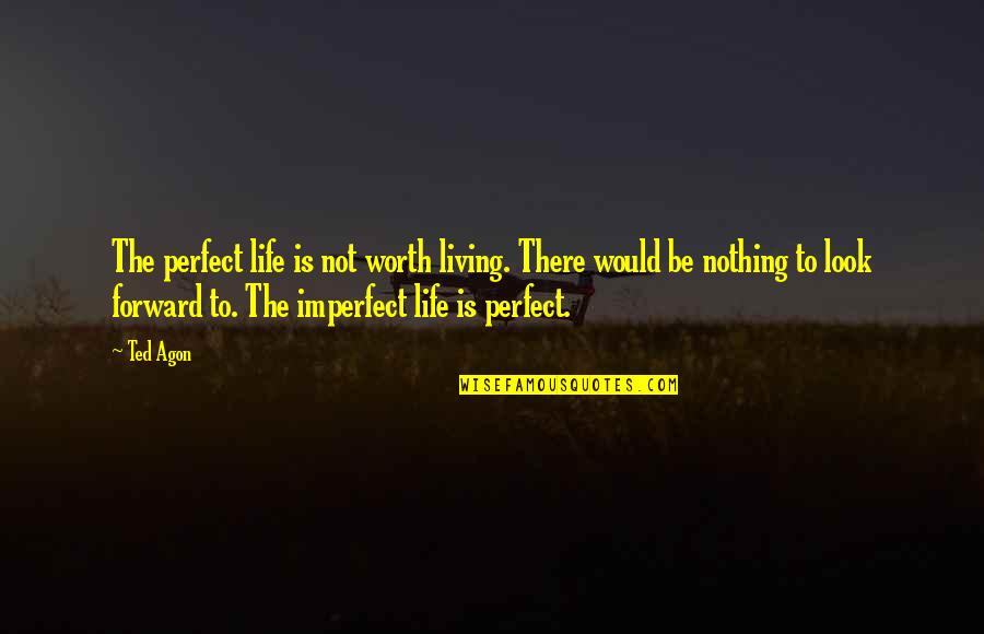 You're Not Perfect But You're Worth It Quotes By Ted Agon: The perfect life is not worth living. There