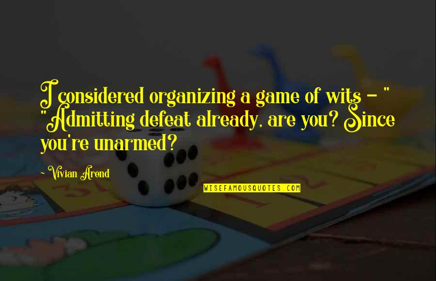 You're Not Perfect But You're Worth It Quotes By Vivian Arend: I considered organizing a game of wits -