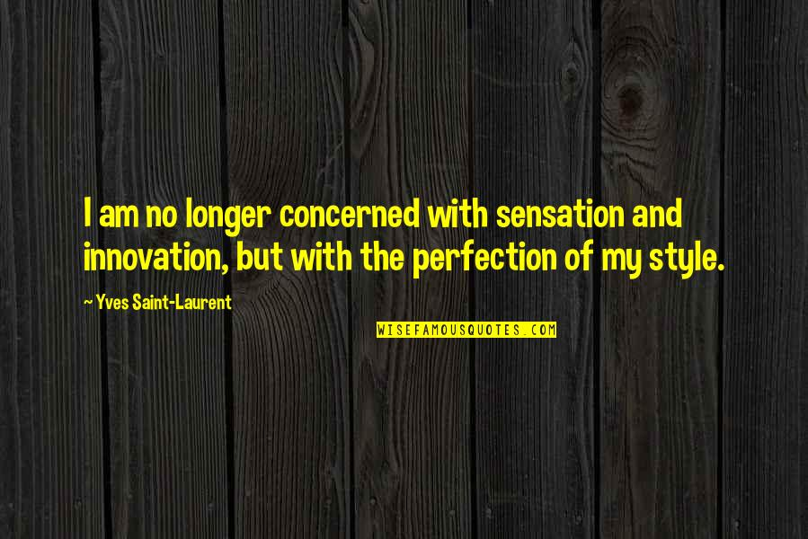 You're Not Perfect But You're Worth It Quotes By Yves Saint-Laurent: I am no longer concerned with sensation and